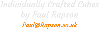 Individually Crafted Cubes by Paul Rapson Paul@Rapson.co.uk Paul@Rapson.co.uk